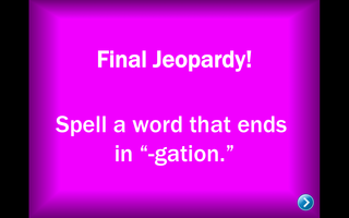 "Final Jeopardy! ""Spell a word that ends in -gation."""